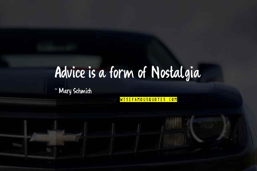 Friday The 13th Jokes Quotes By Mary Schmich: Advice is a form of Nostalgia