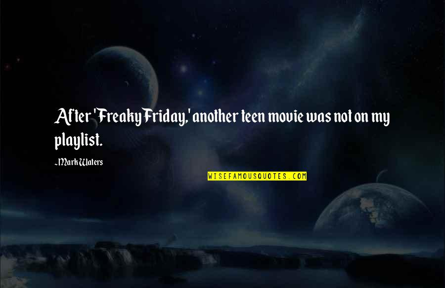 Friday The Movie Quotes By Mark Waters: After 'Freaky Friday,' another teen movie was not