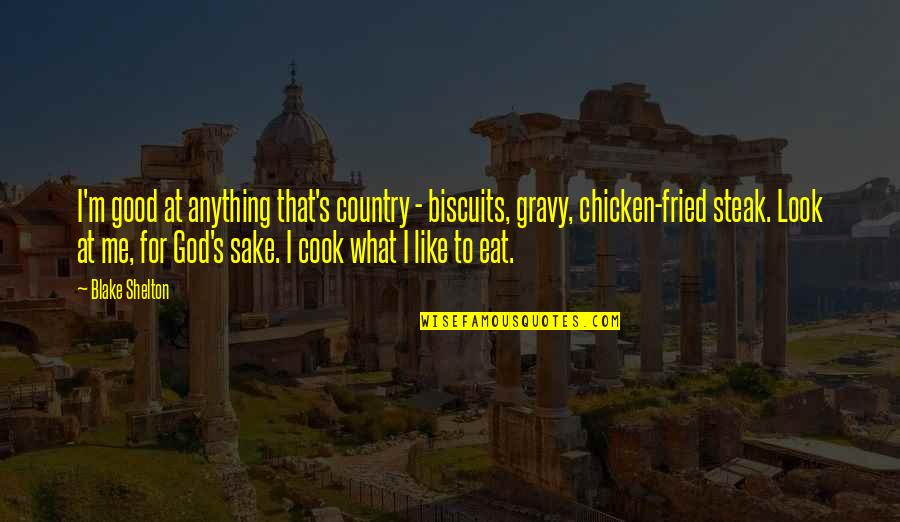 Fried Chicken Quotes By Blake Shelton: I'm good at anything that's country - biscuits,