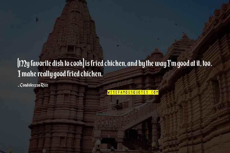 Fried Chicken Quotes By Condoleezza Rice: [My favorite dish to cook] is fried chicken,