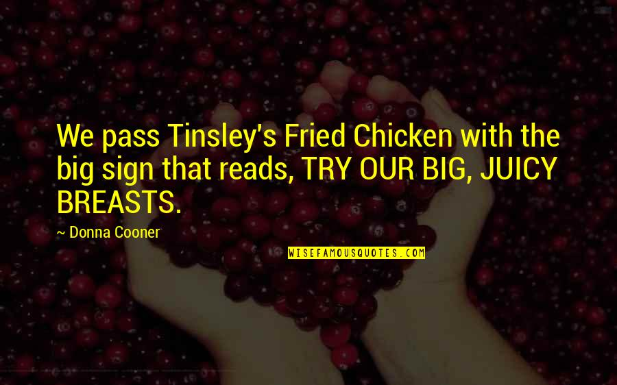 Fried Chicken Quotes By Donna Cooner: We pass Tinsley's Fried Chicken with the big