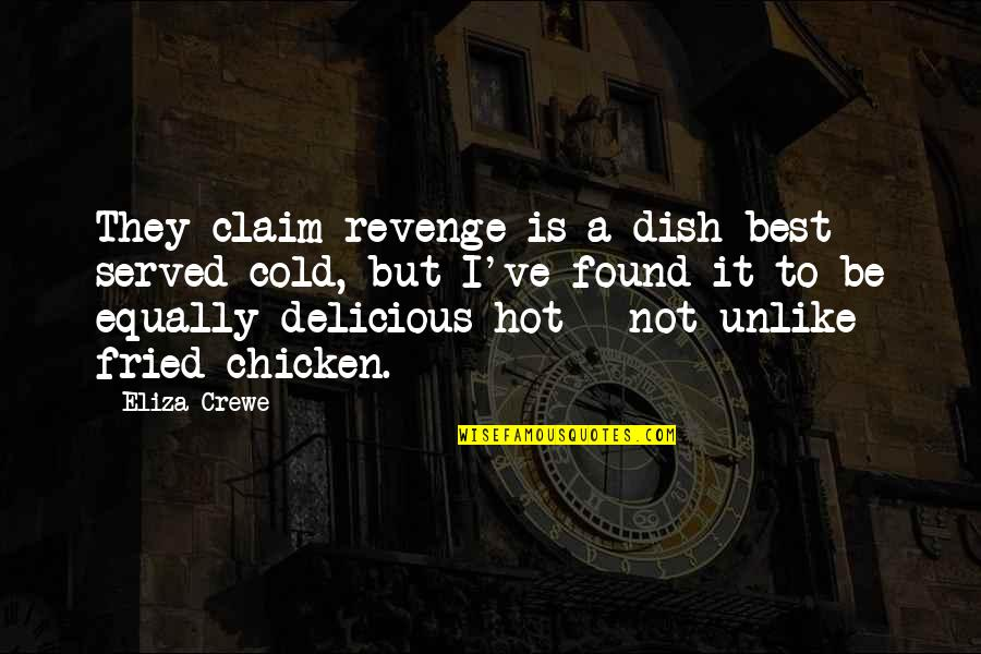 Fried Chicken Quotes By Eliza Crewe: They claim revenge is a dish best served