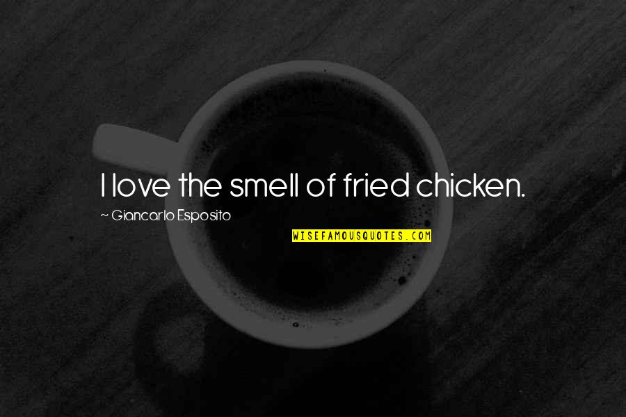 Fried Chicken Quotes By Giancarlo Esposito: I love the smell of fried chicken.