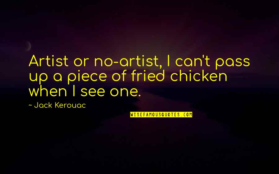 Fried Chicken Quotes By Jack Kerouac: Artist or no-artist, I can't pass up a