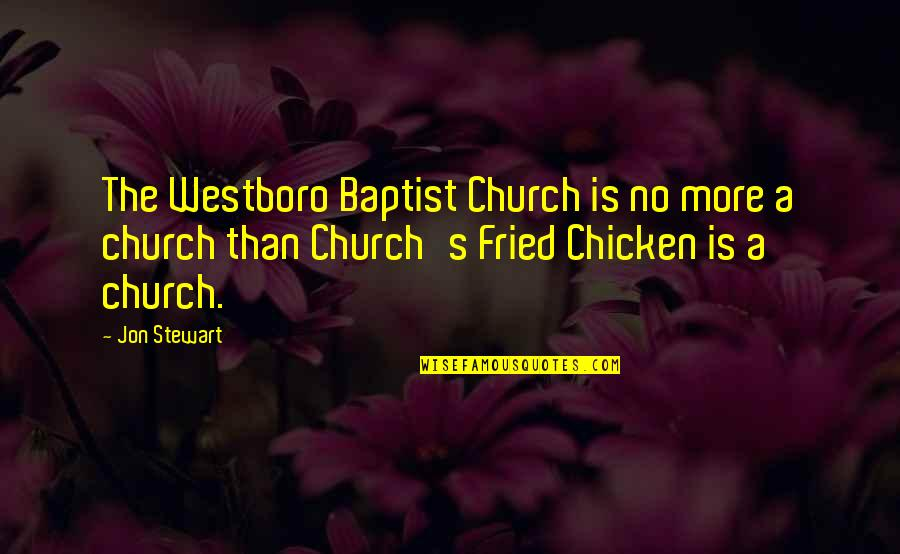 Fried Chicken Quotes By Jon Stewart: The Westboro Baptist Church is no more a