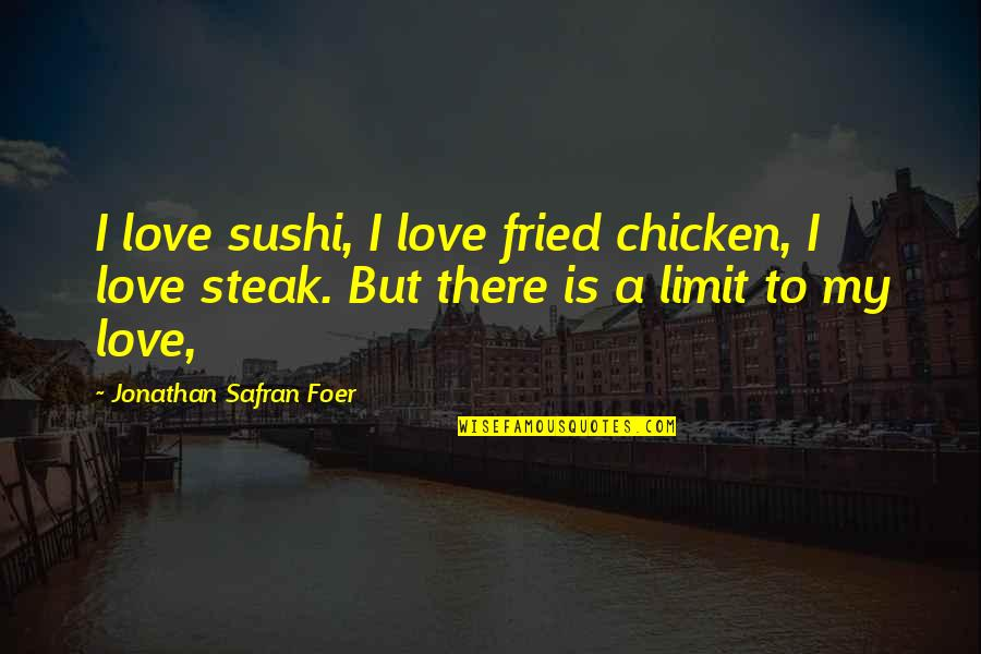 Fried Chicken Quotes By Jonathan Safran Foer: I love sushi, I love fried chicken, I