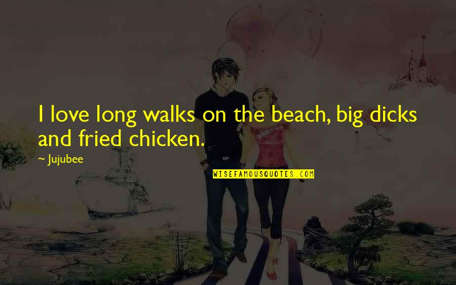 Fried Chicken Quotes By Jujubee: I love long walks on the beach, big