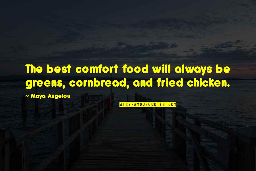 Fried Chicken Quotes By Maya Angelou: The best comfort food will always be greens,