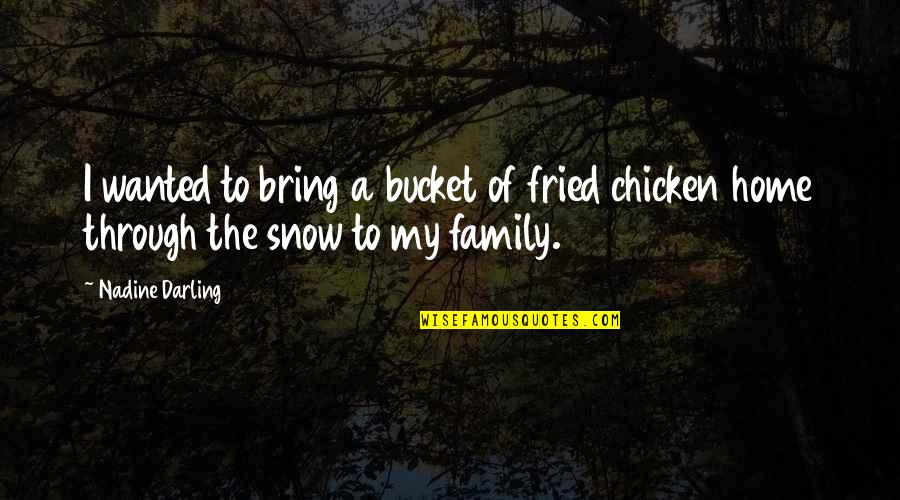Fried Chicken Quotes By Nadine Darling: I wanted to bring a bucket of fried