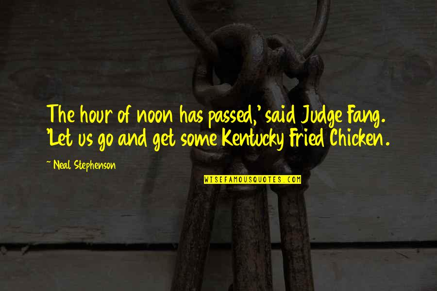 Fried Chicken Quotes By Neal Stephenson: The hour of noon has passed,' said Judge
