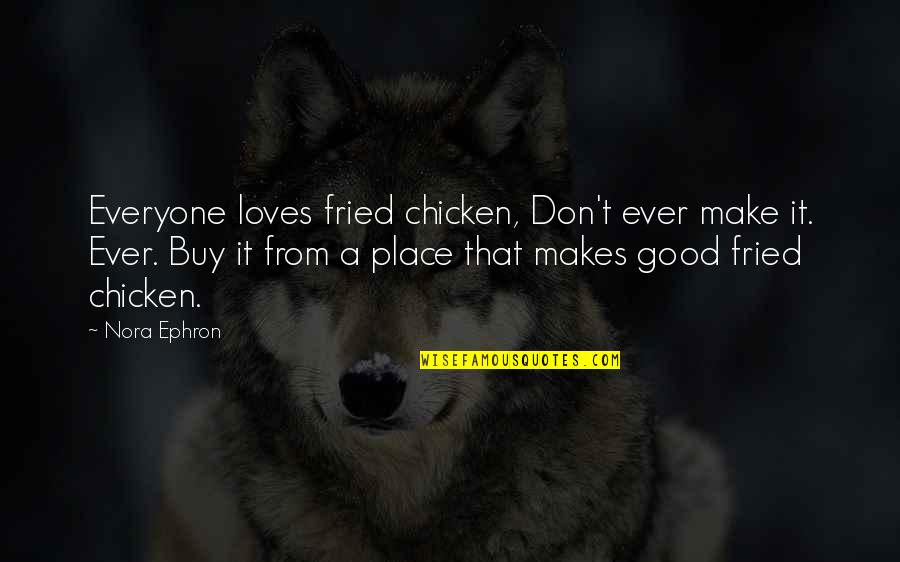 Fried Chicken Quotes By Nora Ephron: Everyone loves fried chicken, Don't ever make it.