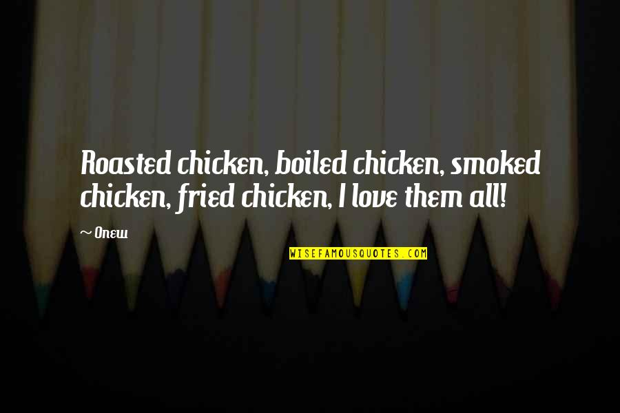 Fried Chicken Quotes By Onew: Roasted chicken, boiled chicken, smoked chicken, fried chicken,
