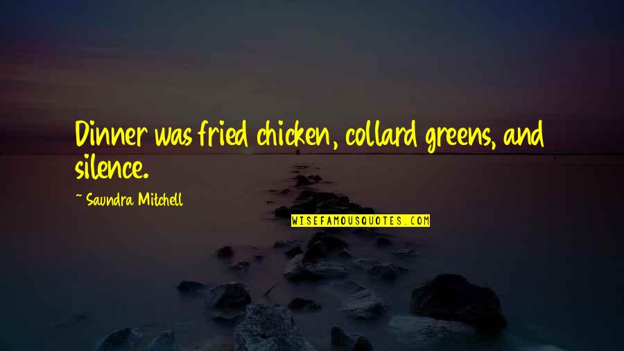 Fried Chicken Quotes By Saundra Mitchell: Dinner was fried chicken, collard greens, and silence.