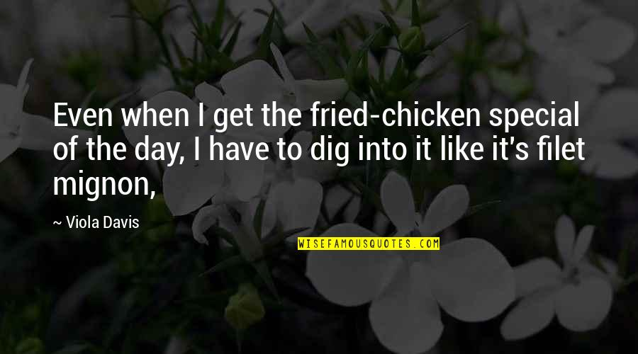 Fried Chicken Quotes By Viola Davis: Even when I get the fried-chicken special of