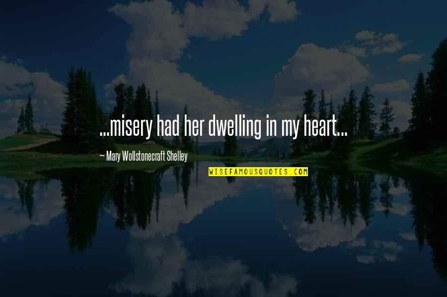 Fried Dough Quotes By Mary Wollstonecraft Shelley: ...misery had her dwelling in my heart...