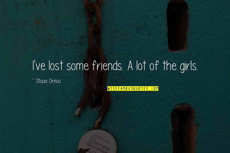 Fried Dough Quotes By Stacie Orrico: I've lost some friends. A lot of the