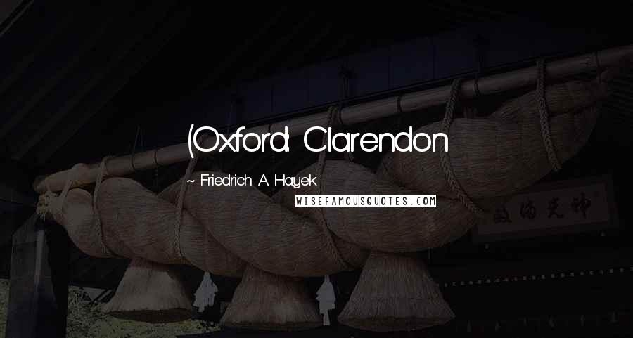 Friedrich A. Hayek quotes: (Oxford: Clarendon