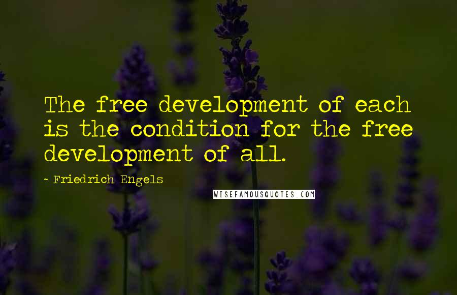 Friedrich Engels quotes: The free development of each is the condition for the free development of all.