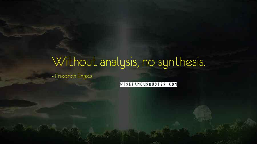 Friedrich Engels quotes: Without analysis, no synthesis.