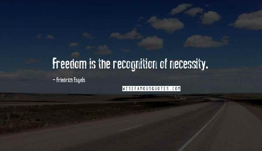 Friedrich Engels quotes: Freedom is the recognition of necessity.