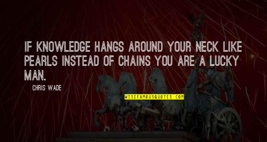 Friedrich Reck-malleczewen Quotes By Chris Wade: If knowledge hangs around your neck like pearls