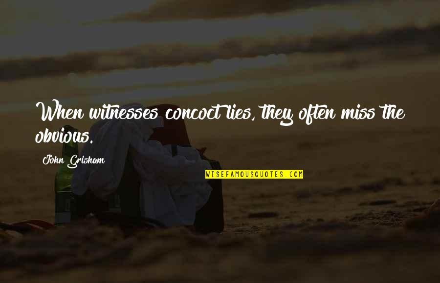 Friedrich Reck-malleczewen Quotes By John Grisham: When witnesses concoct lies, they often miss the