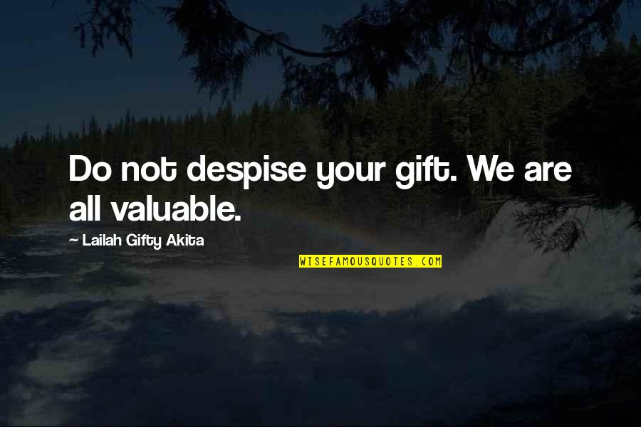 Friedrich Reck-malleczewen Quotes By Lailah Gifty Akita: Do not despise your gift. We are all