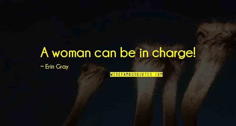 Friedrich Wilhelm Raiffeisen Quotes By Erin Gray: A woman can be in charge!