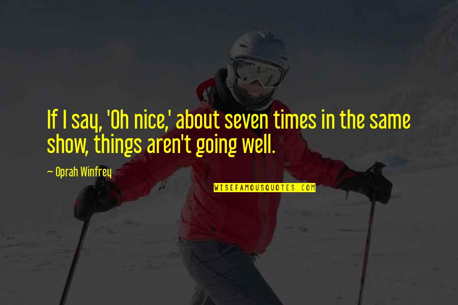 Friedrich Wilhelm Raiffeisen Quotes By Oprah Winfrey: If I say, 'Oh nice,' about seven times
