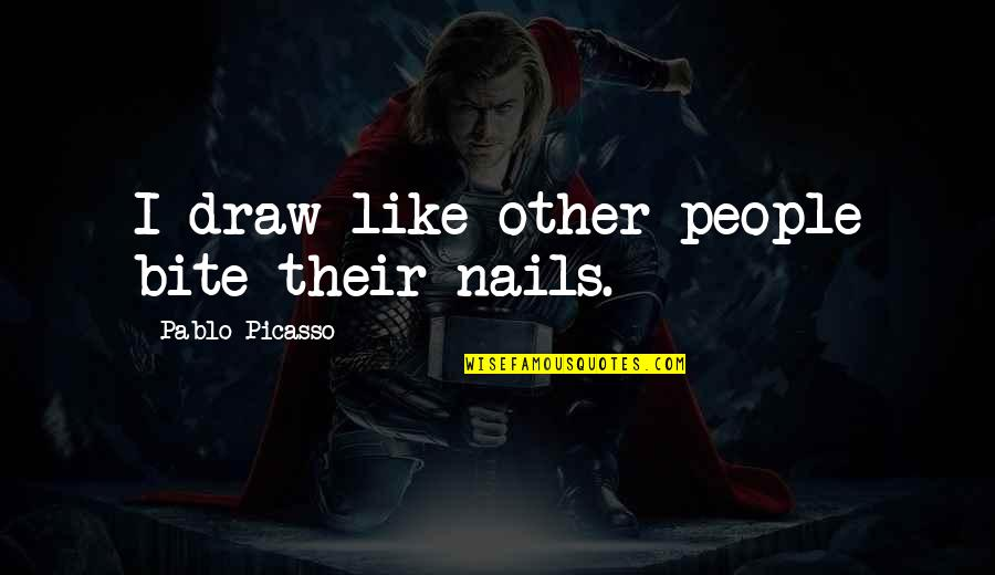 Friedrich Wilhelm Raiffeisen Quotes By Pablo Picasso: I draw like other people bite their nails.