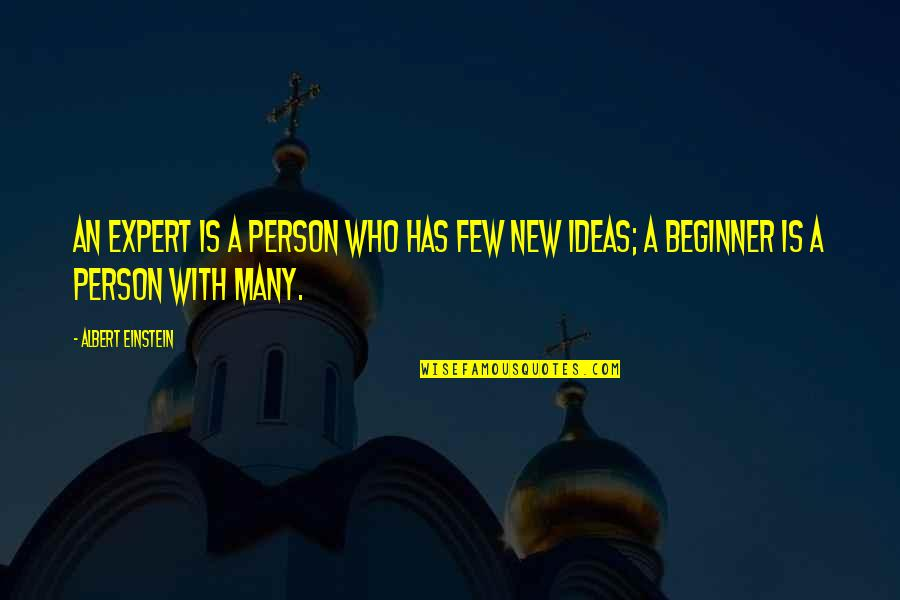 Frien Quotes By Albert Einstein: An expert is a person who has few