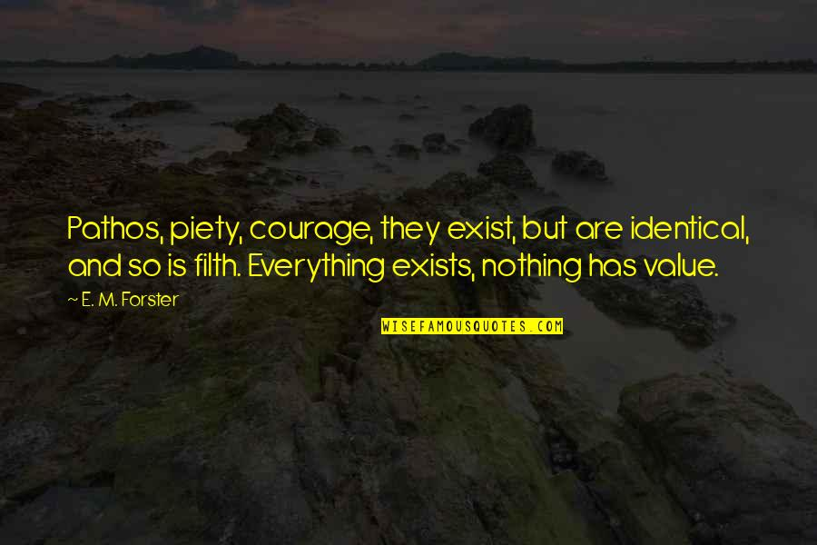 Frien Quotes By E. M. Forster: Pathos, piety, courage, they exist, but are identical,
