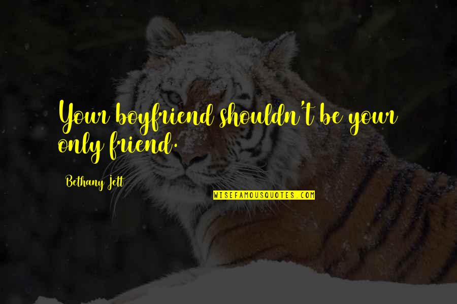 Friend And Boyfriend Quotes By Bethany Jett: Your boyfriend shouldn't be your only friend.