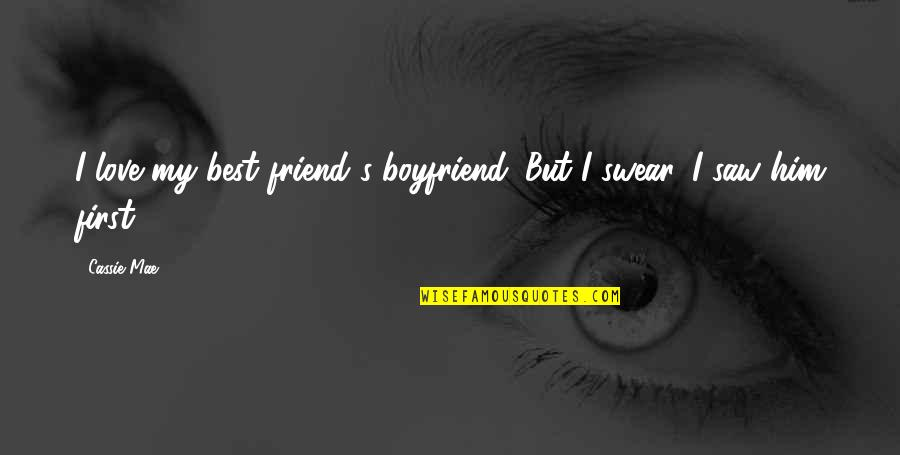 Friend And Boyfriend Quotes By Cassie Mae: I love my best friend's boyfriend. But I