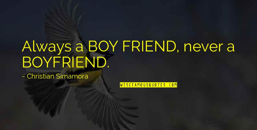 Friend And Boyfriend Quotes By Christian Simamora: Always a BOY FRIEND, never a BOYFRIEND.