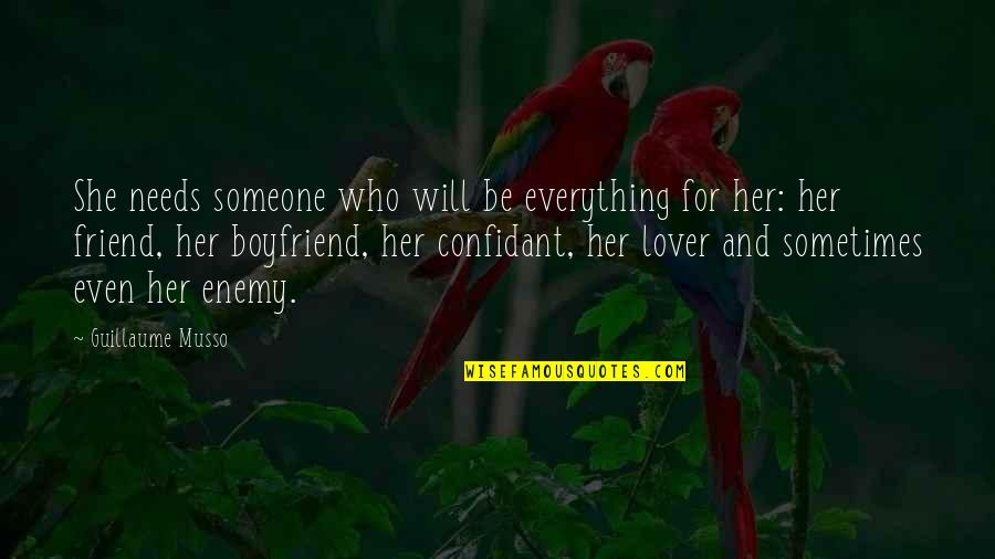 Friend And Boyfriend Quotes By Guillaume Musso: She needs someone who will be everything for