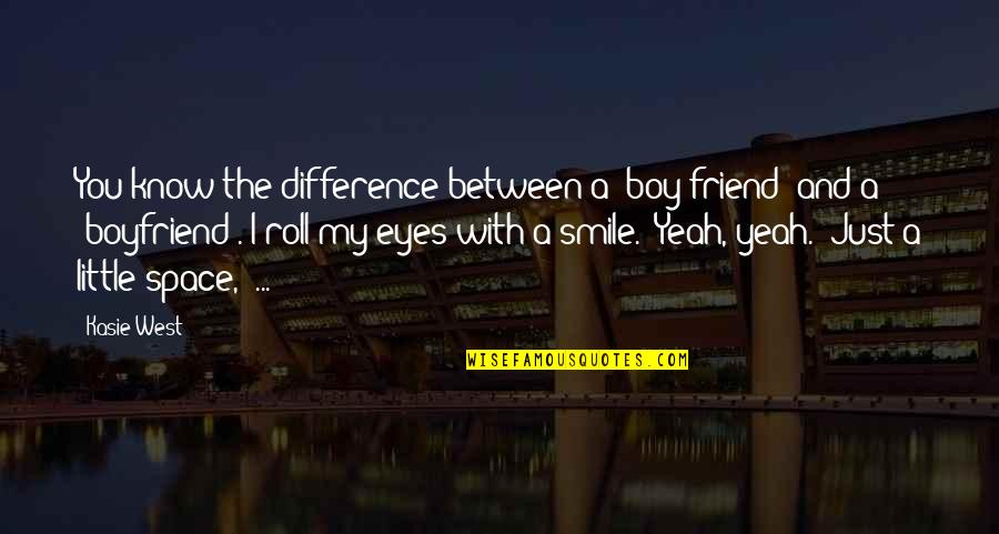 Friend And Boyfriend Quotes By Kasie West: You know the difference between a 'boy friend'