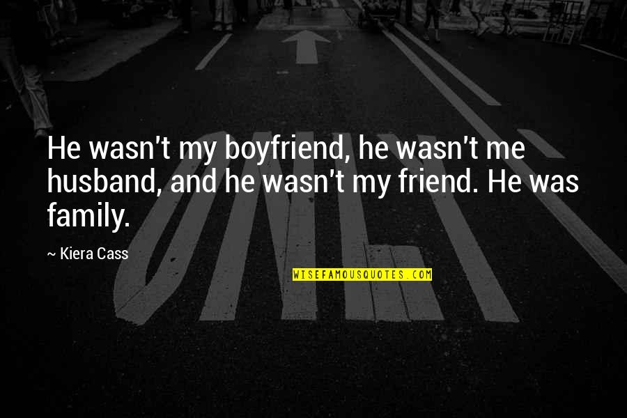 Friend And Boyfriend Quotes By Kiera Cass: He wasn't my boyfriend, he wasn't me husband,