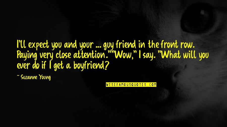 Friend And Boyfriend Quotes By Suzanne Young: I'll expect you and your ... guy friend