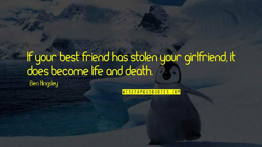 Friend And Death Quotes By Ben Kingsley: If your best friend has stolen your girlfriend,