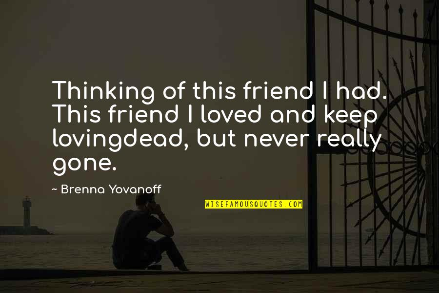 Friend And Death Quotes By Brenna Yovanoff: Thinking of this friend I had. This friend