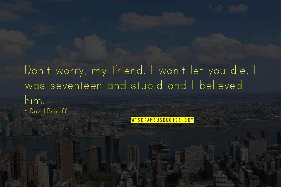 Friend And Death Quotes By David Benioff: Don't worry, my friend. I won't let you