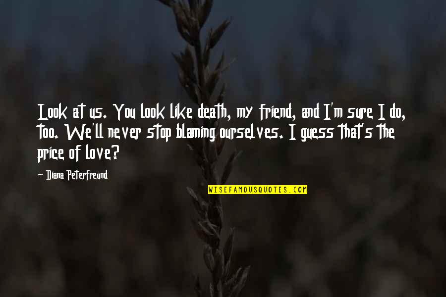 Friend And Death Quotes By Diana Peterfreund: Look at us. You look like death, my