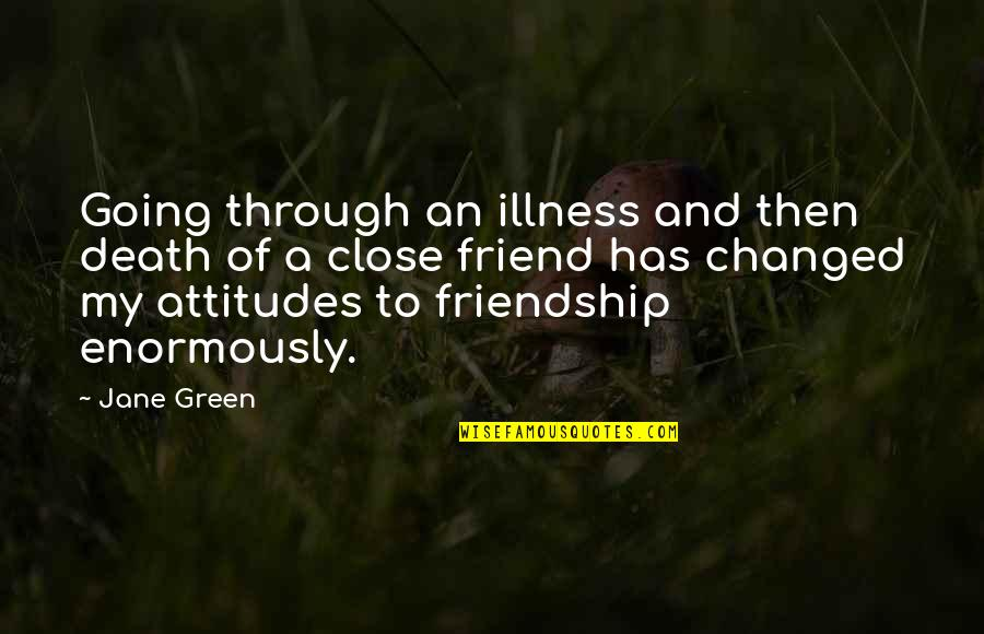 Friend And Death Quotes By Jane Green: Going through an illness and then death of