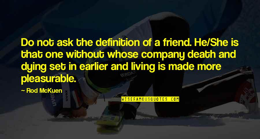 Friend And Death Quotes By Rod McKuen: Do not ask the definition of a friend.