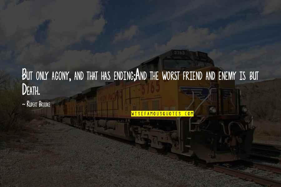 Friend And Death Quotes By Rupert Brooke: But only agony, and that has ending;And the