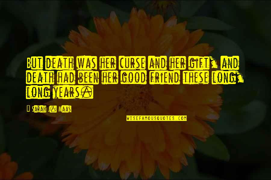Friend And Death Quotes By Sarah J. Maas: But death was her curse and her gift,