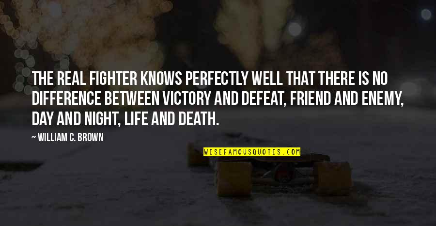 Friend And Death Quotes By William C. Brown: The real fighter knows perfectly well that there