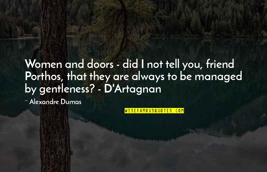 Friend Are Always There For You Quotes By Alexandre Dumas: Women and doors - did I not tell