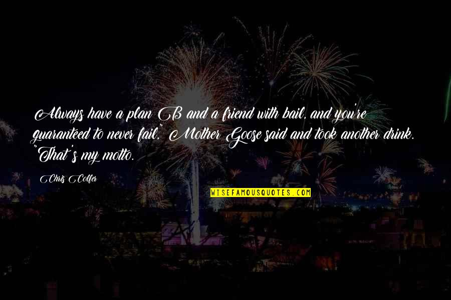 Friend Are Always There For You Quotes By Chris Colfer: Always have a plan B and a friend